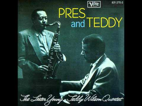 Lester Young & Teddy Wilson.   Pres and Teddy