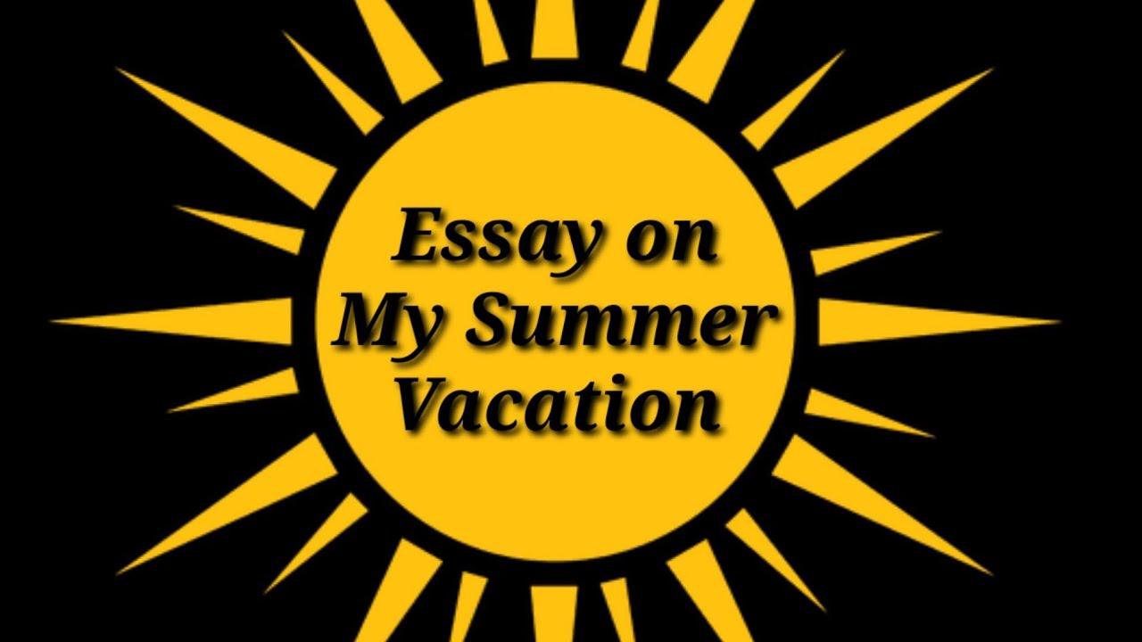 Essay on my summer vacation
