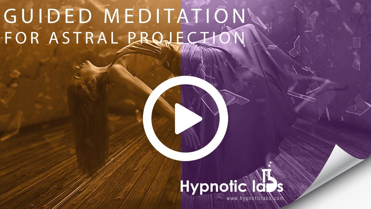 Guided Meditation for Astral Projection, Astral Travel, Out of Body  Experiences (Hypnosis)