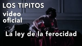 Los Tipitos - La ley de la ferocidad (video oficial) HD