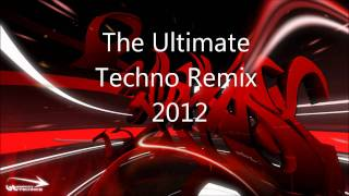 The Ultimate Techno Remix 2012!