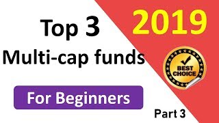 Best Multi-cap fund 2019 for Beginners | Best funds for new Investors 2019