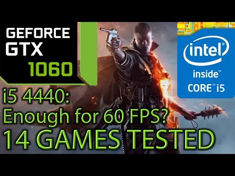 i5 4440 | 4460 paired with a GTX 1060 - Enough For 60 FPS? - 14 Games Tested