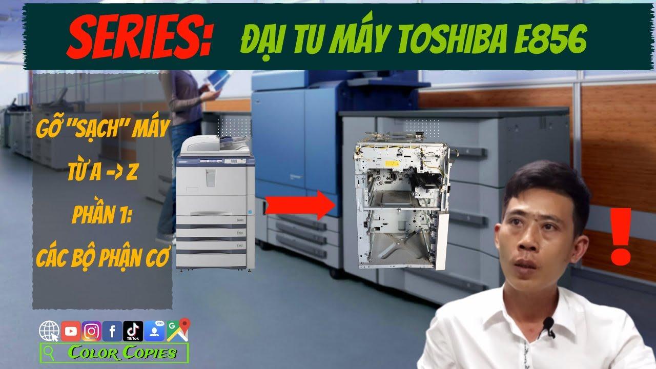 Cách Tháo Phần Cơ | Vệ sinh bảo trì máy photo e856 #1 | Color Copies
