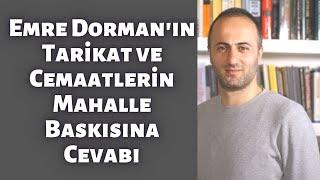 Emre Dorman'nın Tarikat ve Cemaatlerin Mahalle Baskısına Cevabı