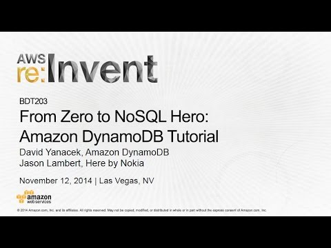 AWS re:Invent 2014: From Zero to NoSQL Hero - Amazon DynamoDB Tutorial (BDT203)