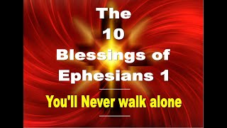The 10 Blessings of Ephesians 1 You'll never walk alone