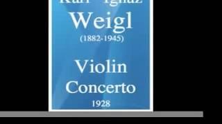 Karl Ignaz Weigl (1881-1949) : Violin Concerto (1928)