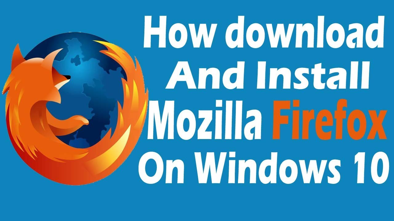 How to Download and Install Mozilla Firefox on Windows 10 ...  How to Download...