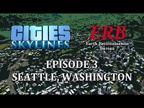 Cities: Skylines - Earth Recolonization Bureau 03 - Seattle Part 1
