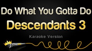 Descendants 3 - Do What You Gotta Do (Karaoke Version)