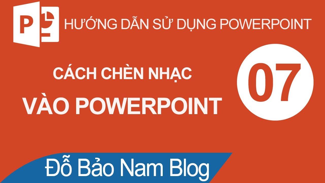 Cách chèn nhạc vào Powerpoint, cách chèn âm thanh vào slide Powerpoint