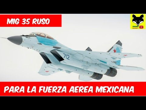 El Mig 35  Avion Caza Que Rusia Quiere Para La Fuerza Aerea Mexicana. Posible Compra De La FAM