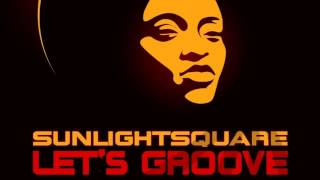 01 Sunlightsquare - Lets Groove (Sunlightsquare Radio Mix) [Sunlightsquare Records]