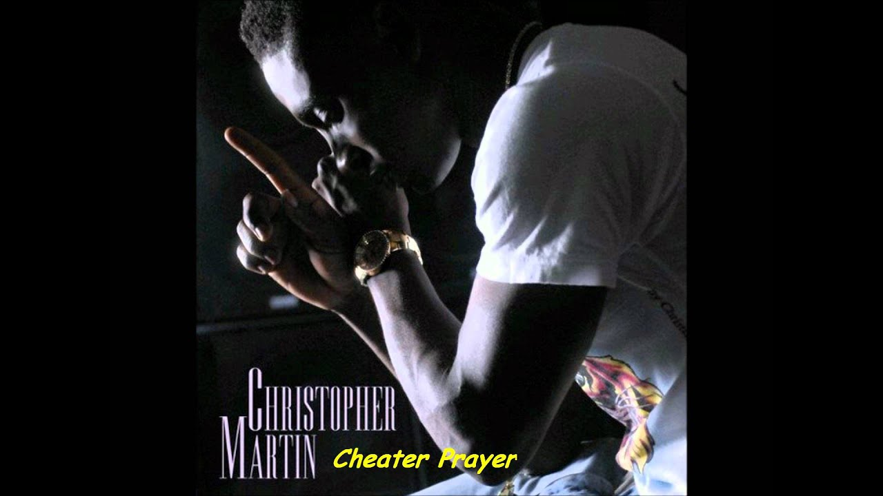 Christopher Martin- Cheater Prayer  +Lyrics