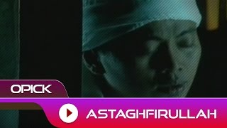 Opick - Astagfirullah | Official Video
