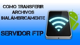 Servidor FTP Android - Como trasnferir archivos facilmente
