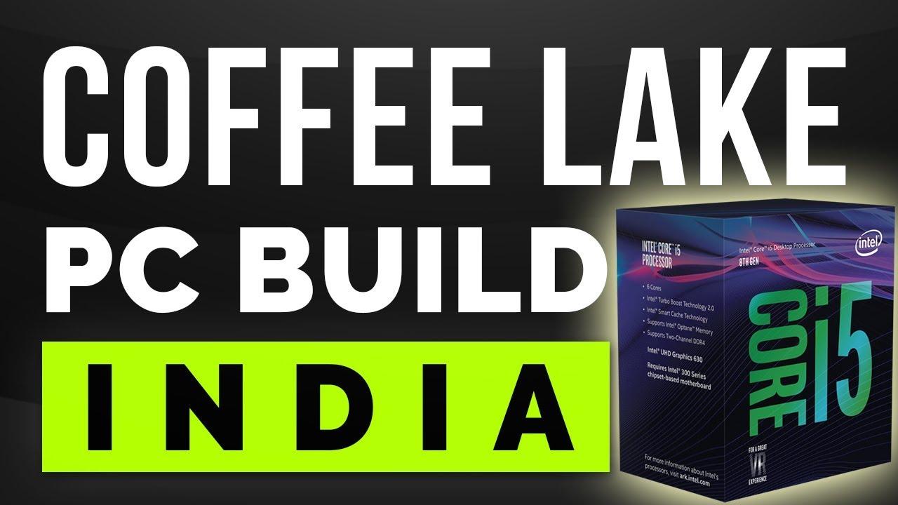 INTEL COFFEE LAKE : PC BUILD INDIA. Basic Thing About I3 8100. 8350k. I5 8400. 8600k. I7 8700. 8700k - YouTube
