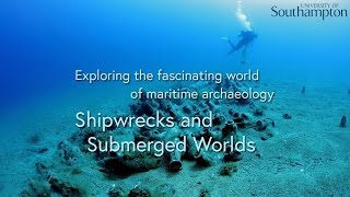 Shipwrecks and Submerged Worlds: Maritime Archaeology