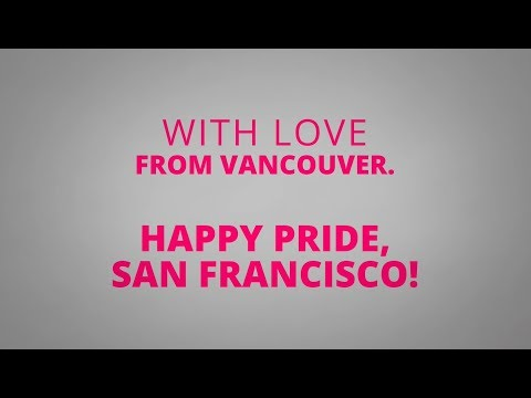 Happy Pride, San Francisco! With love from Vancouver, Canada