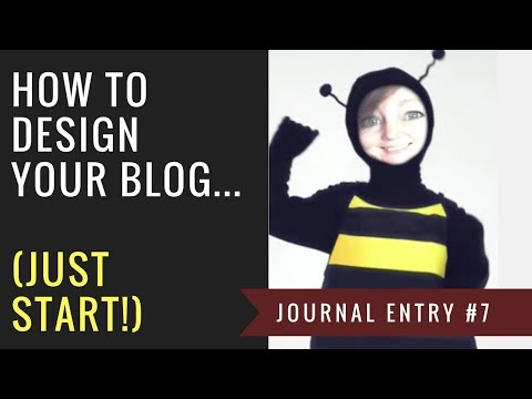How to Design Your Blog - Journal Entry #7