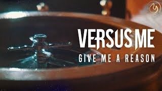 Versus Me - Give Me A Reason (Official Video)
