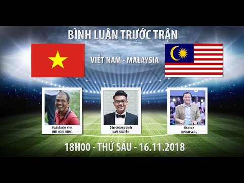 BÌNH LUẬN AFF CUP 2018: VIỆT NAM - MALAYSIA. Thể Thao 360