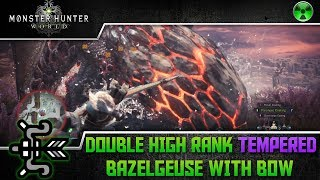 Monster Hunter World 🏹 Double Tempered Bazelgeuse - High Rank w/ Bow