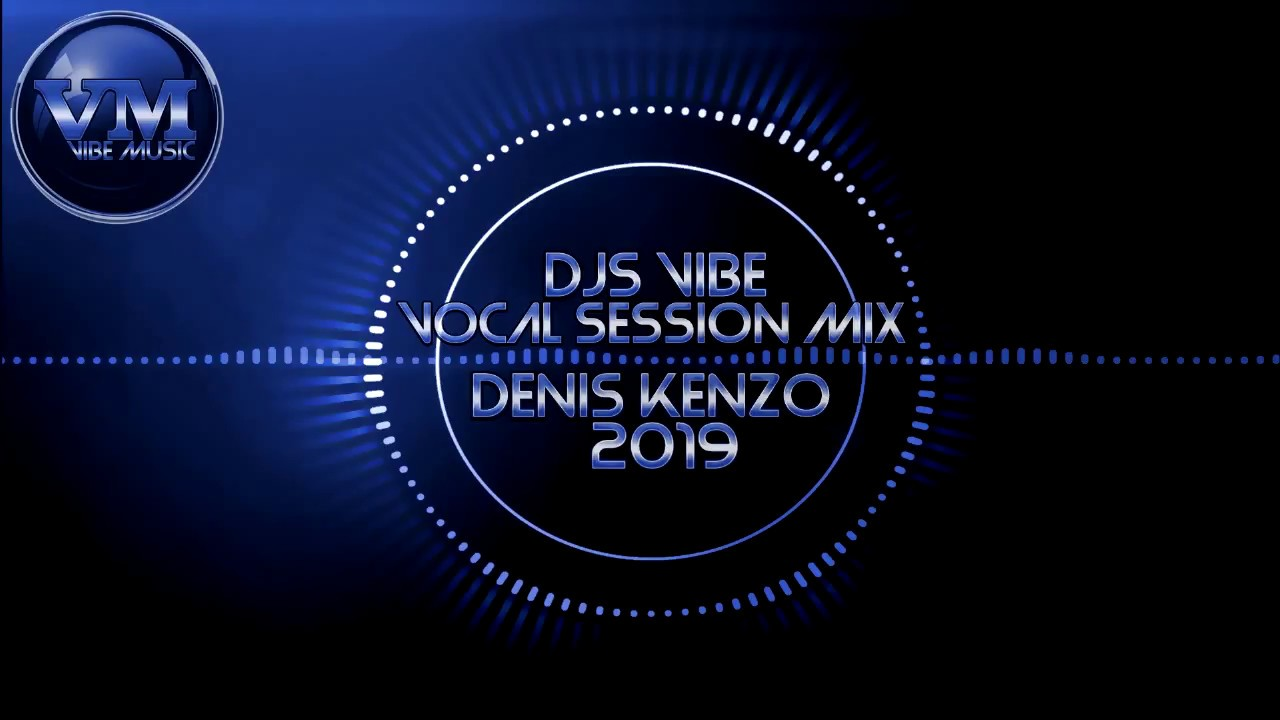 Djs Vibe - Vocal Session Mix 2019 (Denis Kenzo)