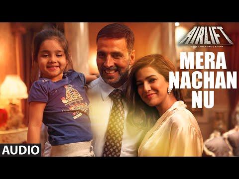 MERA NACHAN NU Full Song (AUDIO) | AIRLIFT | Akshay Kumar, Nimrat Kaur | T-Series