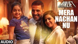MERA NACHAN NU Full Song (AUDIO)   AIRLIFT   Akshay Kumar, Nimrat Kaur   T-Series