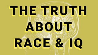 The Truth About Race and IQ