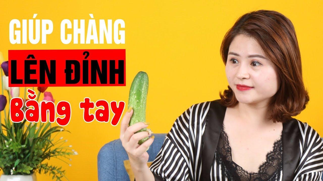 11 Tuyệt Chiêu Bằng Tay Khiến Chàng Sung Sướng & Đê Mê! | Giang Venux