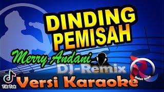 DJ REMIX DINDING PEMISAH - MERRY ANDANI (Karaoke Tanpa Vocal)