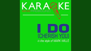 I Do (Cherish You) (In the Style of Mark Wills) (Karaoke Instrumental Version)