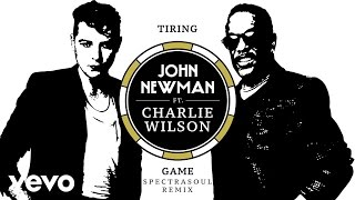 John Newman - Tiring Game (Spectrasoul Remix / Official Audio) ft. Charlie Wilson
