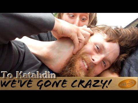 To Katahdin: We've gone CRAZY! ~ Appalachian trail thru-hike