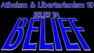 Atheism and Libertarianism 10: Belief in Belief