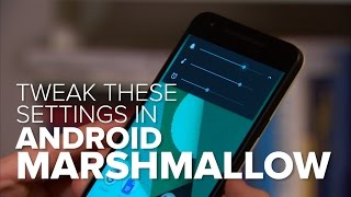 Five settings to tweak in Android Marshmallow