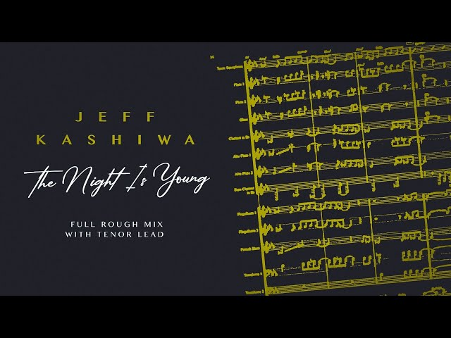 Jeff Kashiwa - The Night Is Young (Full Rough Mix with Tenor Lead)
