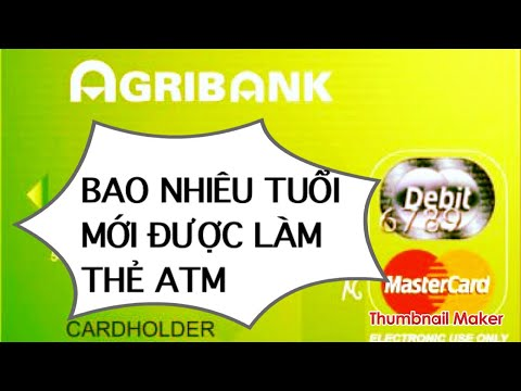 Agribank : bao nhiêu tuổi thì được làm thẻ ATM | làm thẻ ATM cần những gì