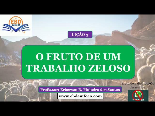 LIÇÃO 3 - O FRUTO DE UM TRABALHO ZELOSO