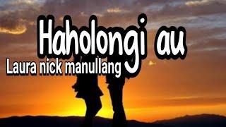 Lirik lagu batak haholongi au || Laura Nick Manullang