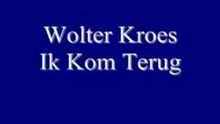 Wolter Kroes - Ik Kom Terug