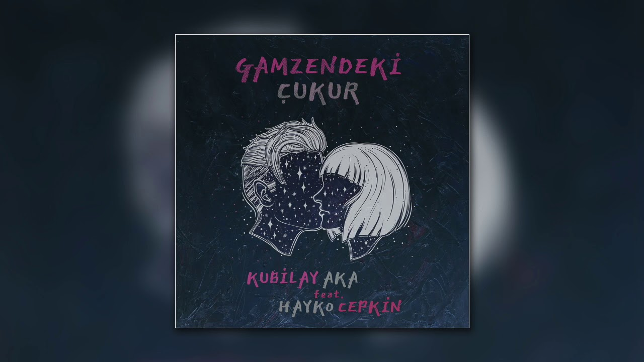 kubilay-aka-feat-hayko-cepkin-gamzendeki-cukur-dogan-music-company