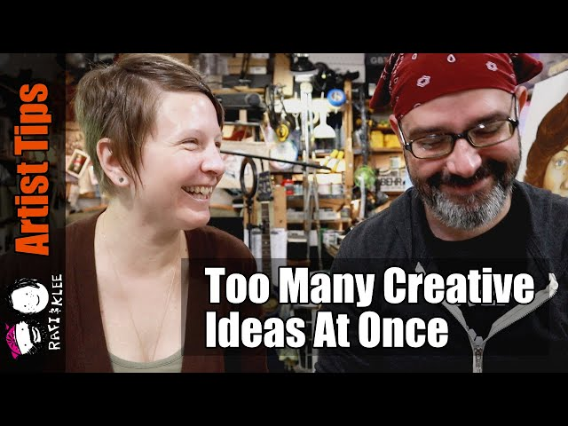 What If You Have Too Many Creative Ideas At Once