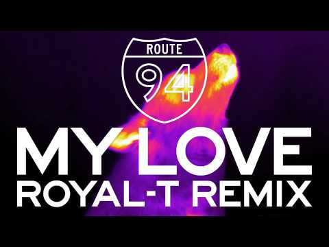 Route 94 -— My Love feat. Jess Glynne (Royal-T Remix) [Official]