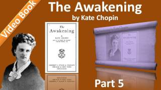 Part 5 - Chs 21-25 - The Awakening by Kate Chopin(, 2011-11-11T03:47:50.000Z)