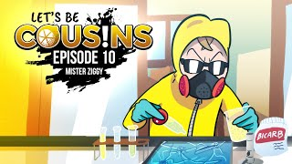 Let's Be Cousins | Episode 10 - Mister Ziggy