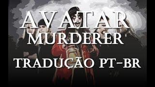 Avatar - Murderer - Tradução [PT-BR]